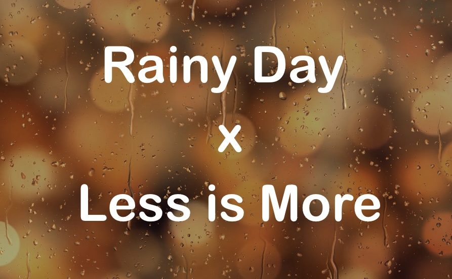 Rainy day ミニマリスト less is more
